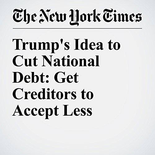 Trump's Idea to Cut National Debt: Get Creditors to Accept Less cover art