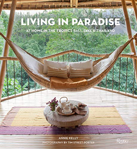 Living in Paradise: At Home in the Tropics: Bali, Java, Thailand