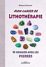 Mon cahier de lithothérapie - Se soigner avec les pierres de Murielle Toussaint