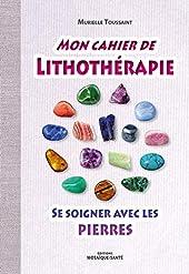 Mon cahier de lithothérapie de Murielle Toussaint