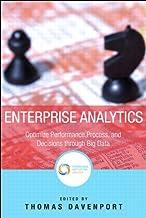 Enterprise Analytics: Optimize Performance, Process, and Decisions Through Big Data (FT Press Analytics)