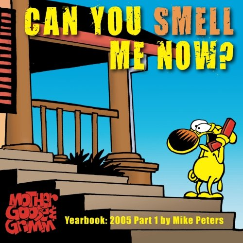 Can You Smell Me Now?: Mother Goose and Grimm Yearbook 2005...