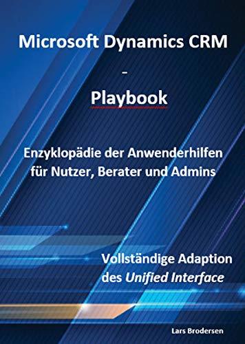 Microsoft Dynamics CRM - Playbook: Enzyklopädie der Anwenderhilfen für Nutzer, Berater und Admins