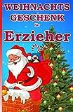 Weihnachtsgeschenk für Erzieher: Das kleine Mitbringsel für unseren Erzieher zum Weihnachtsfest