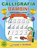 Calligrafia Bambini: Libro per imparare a scrivere lettere e numeri: Quaderno di attività...