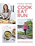 Cook, Eat, Run: Cook Fast, Boost Performance with 75 Ultimate Recipes for Runners