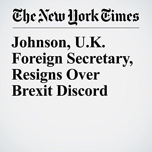 Johnson, U.K. Foreign Secretary, Resigns Over Brexit Discord copertina