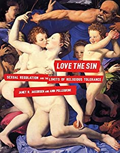 Love the Sin: Sexual Regulation and the Limits of Religious Tolerance (Sexual Cultures Book 39)