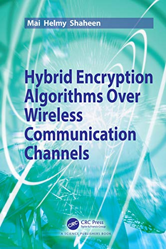 Hybrid Encryption Algorithms over Wireless Communication Channels (English Edition)