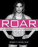 ROAR: How to Match Your Food and Fitness to Your Unique Female Physiology for Optimum Performance, Great...