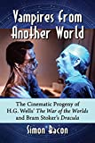 Vampires from Another World: The Cinematic Progeny of H.G. Wells' The War of the Worlds and Bram Sto...