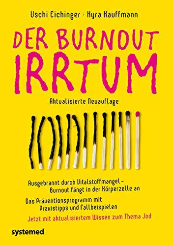 Der Burnout-Irrtum: Ausgebrannt durch Vitalstoffmangel – Burnout fängt in der Körperzelle an. Das Präventionsprogramm mit Praxistipps und Fallbeispielen