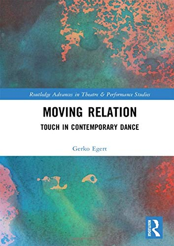Moving Relation: Touch in Contemporary Dance (Routledge Advances in Theatre & Performance Studies)