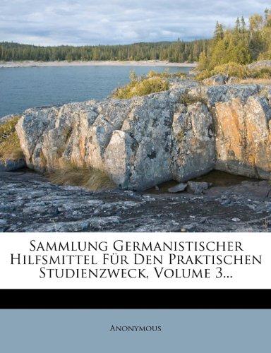 Sammlung Germanistischer Hilfsmittel Fur Den Praktischen Studienzweck, Volume 3...
