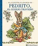 El Cuento Clásico de Pedrito, El Conejo Travieso: A Little Apple Classic: A Little Apple Classic (Spanish Edition of Classic Tale of Peter Rabbit) (Un clasico de manzanita)