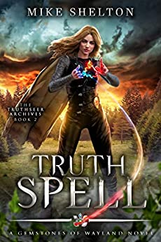 TruthSpell: A Young Adult Fantasy Adventure (The TruthSeer Archives Book 2) by [Mike Shelton]