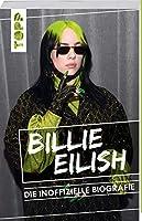 Billie Eilish. Die inoffizielle Biografie: Ihr Aufstieg zum unkonventionellen Megastar