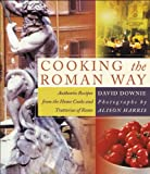 Cooking the Roman Way: Authentic Recipes from the Home Cooks and Trattorias of Rome (English Edition)