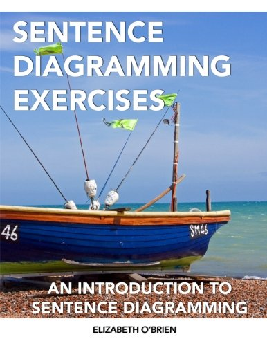 Sentence Diagramming Exercises: An Introduction to Sentence Diagramming
