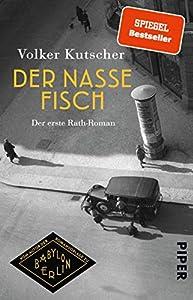 Der nasse Fisch (Die Gereon-Rath-Romane 1): Der erste Rath-Roman | Vom Autor der Romanvorlage zu Babylon Berlin (German Edition)
