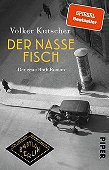 Der nasse Fisch (Die Gereon-Rath-Romane 1): Der erste Rath-Roman | Vom Autor der Romanvorlage zu Babylon Berlin (German Edition) by [Volker Kutscher]