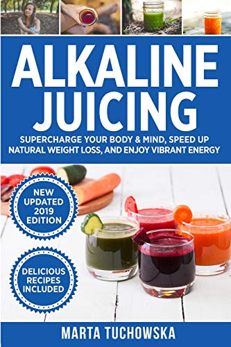 Alkaline Juicing: Supercharge Your Body & Mind, Speed Up Natural Weight Loss, and Enjoy Vibrant Energy (Alkaline Drinks, Alkaline Diet for Beginners)