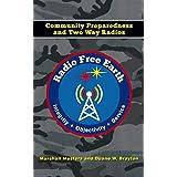 Radio Free Earth: Community Preparedness and Two Way Radios (English Edition)