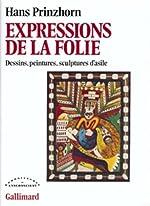 Expressions de la folie - Dessins, peintures, sculptures d'asile de Hans Prinzhorn