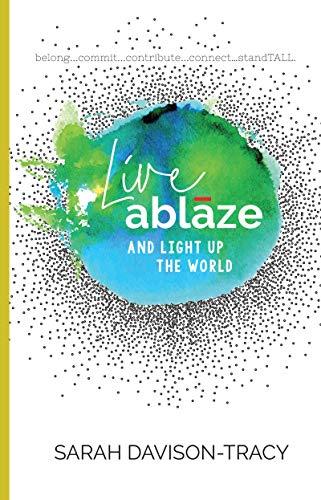 Live Ablaze: And Light Up The World by Sarah Davison-Tracy ebook deal
