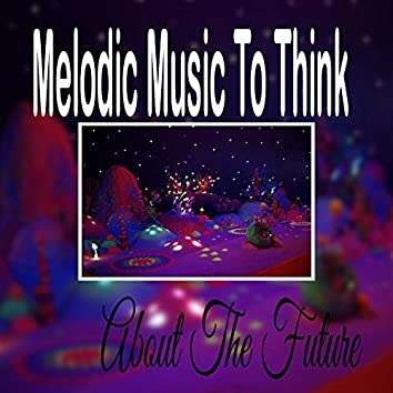 Melodic Music To Think About The Future