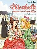ELISABETH T 14 - L'ENFANT TROUVE - Elisabeth, princesse à Versailles - tome 14