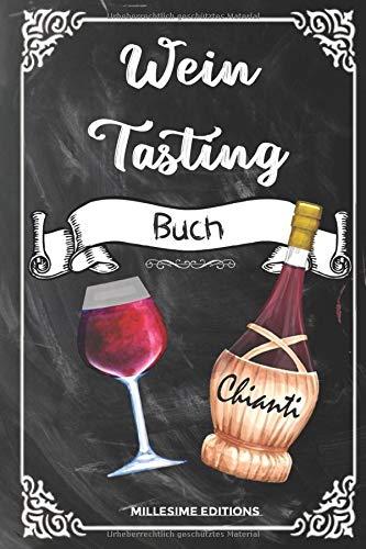 WEIN TASTING BUCH: Journal / notizbuch / tagebuch für eine Weinverkostung oder Weinprobe - Weinkenner und Weinliebhaber - Protokoll für getrunkene Weine. Wein Geschenk.