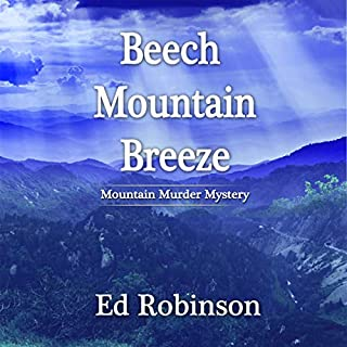 Beech Mountain Breeze                   By:                                                                                                                                 Ed Robinson                               Narrated by:                                                                                                                                 Timothy G. Little                      Length: 6 hrs and 30 mins     1 rating     Overall 5.0