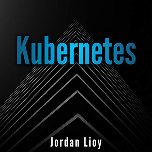 Kubernetes: Build and Deploy Modern Applications in a Scalable Infrastructure. The Complete Guide to the Most Modern Scalable Software Infrastructure (Docker & Kubernetes, Book 2)