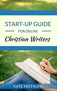 Start-Up Guide for Online Christian Writers by [Kate Motaung]