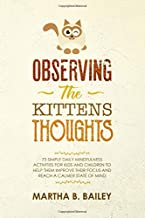 Observing The Kittens' Thoughts: 73 Simple Daily Mindfulness Activities For Kids And Children To Help Them Improve Their Focus And Reach A Calmer State Of Mind