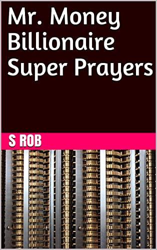 Mr. Money Billionaire Super Prayers (English Edition)
