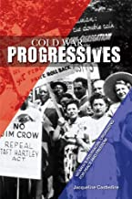 Cold War Progressives: Women's Interracial Organizing for Peace and Freedom (Women, Gender, and Sexuality in American Hist...
