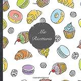 """Mie Ricettario: Le Mie Ricette • Libro di cucina personalizzato per scrivere 100 ricette • 22 x 22 cm • Notebook da completare • """"Chef 111"""" • Prendi ... piatti più deliziosi in questo ricettario!"""