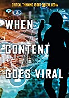 When Content Goes Viral (Critical Thinking About Digital Media)