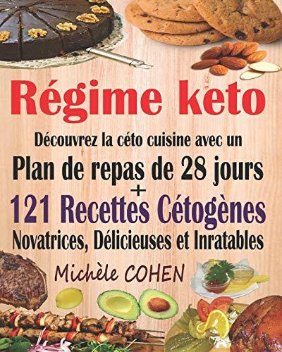 Régime keto: Découvrez la céto cuisine avec un plan de repas de 28 jours + 121 recettes cétogènes novatrices, délicieuses et inratables pour régime cétogène et régime Low-Carb. Recettes keto faciles