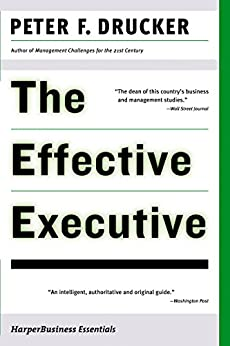 [Peter F. Drucker]のThe Effective Executive: The Definitive Guide to Getting the Right Things Done (Harperbusiness Essentials) (English Edition)
