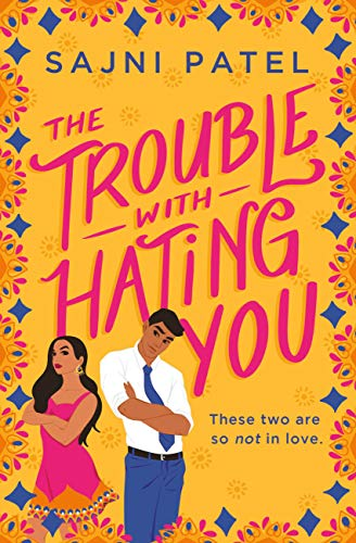 The Trouble with Hating You by [Sajni Patel]