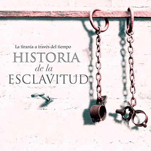 Historia de la esclavitud [The History of Slavery] audiobook cover art