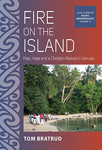 Fire on the Island: Fear, Hope and a Christian Revival in Vanuatu (ASAO Studies in Pacific Anthropology Book 13) (English Edition)