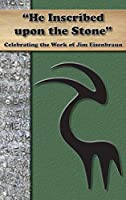 """""""He Inscribed upon a Stone"""": Celebrating the Work of Jim Eisenbraun"""
