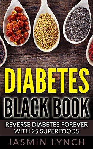 Diabetes: Diabetes Black Book: Reverse Diabetes Forever With 25 Superfoods (Reverse Diabetes, Diabetes Diet, Diabetes Cure, Insulin, Diabetes recipes) (English Edition)