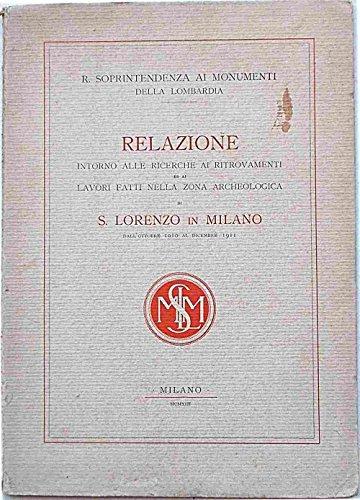 Relazione intorno alle ricerche ai ritrovamenti ed ai lavori fatti nella zona archeologica di S. Lorenzo in Milano dall'ottobre 1910 al dicembre 1911.