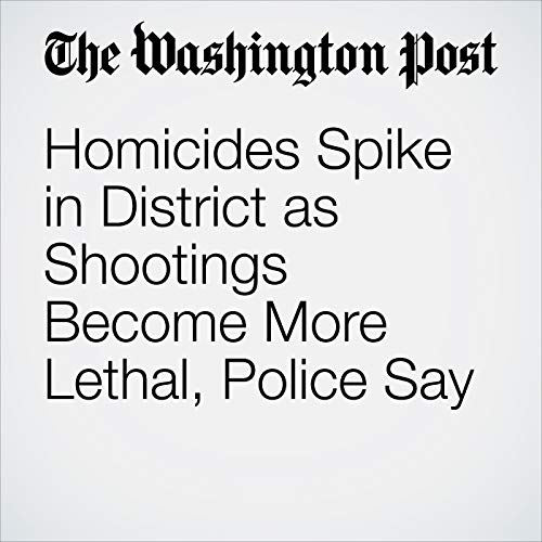 Homicides Spike in District as Shootings Become More Lethal, Police Say audiobook cover art