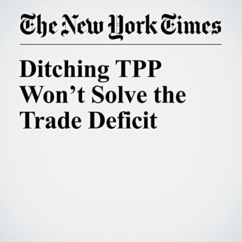 Ditching TPP Won't Solve the Trade Deficit audiobook cover art